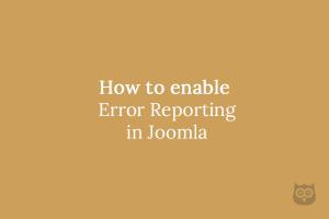 How to enable Error Reporting in Joomla