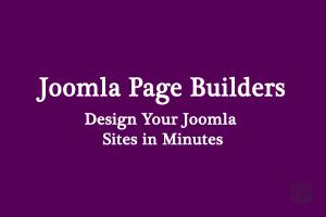 Joomla Page Builders - Design Your Joomla Sites in Minutes