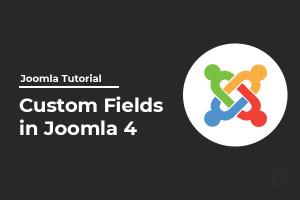 Joomla 4 Custom Fields - Extend Joomla To Next Level