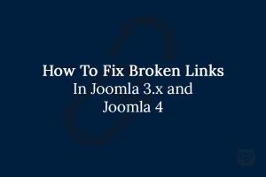 How to Fix Broken Links in Joomla 3.X or Upcoming Joomla 4?