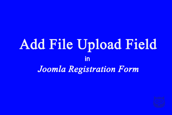 How to Add File Upload Field to the Joomla Registration Form
