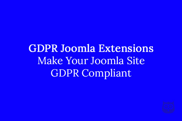 GDPR Joomla Extensions - Make Your Website GDPR Compliant