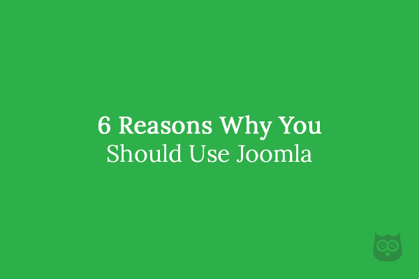 6 Reasons Why You Should Use Joomla