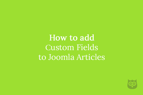 How to add custom fields to Joomla Articles
