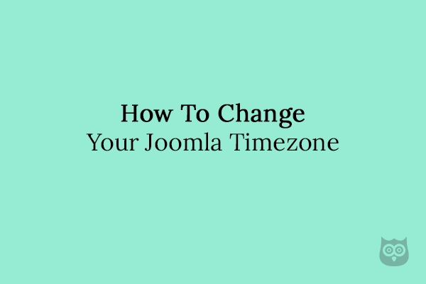 How To Change Your Joomla Timezone