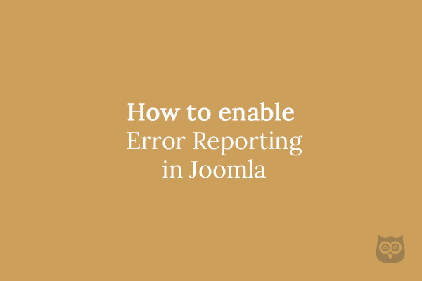 How to enable Error Reporting in Joomla