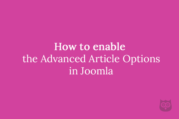 How to enable the Advanced Article Options in Joomla
