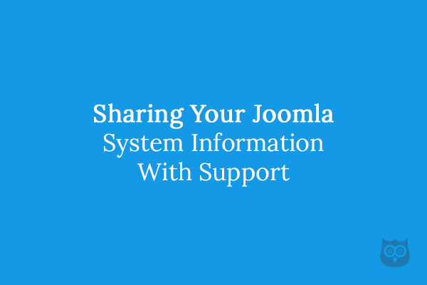 Sharing Your Joomla System Information With Support