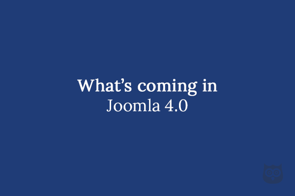 What's coming in Joomla 4.0
