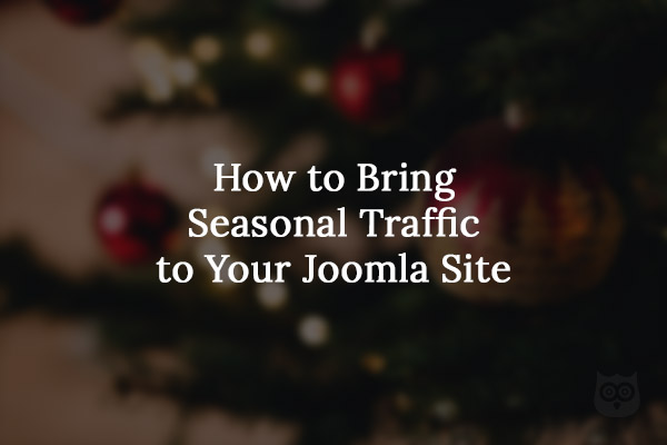 How to Bring Seasonal Traffic to Your Joomla Site